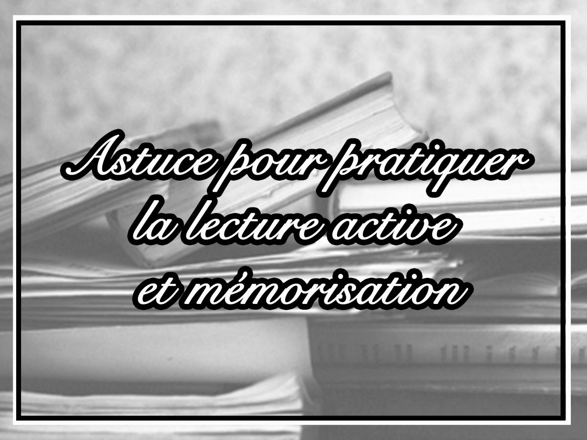 Astuce pour pratiquer la lecture active et mémorisation